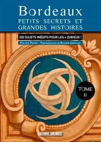 Bordeaux : nouveaux secrets et histoires inédites