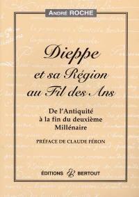 Dieppe et sa région au fil des ans