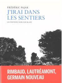 J'irai dans les sentiers : Rimbaud, Lautréamont et Germain Nouveau