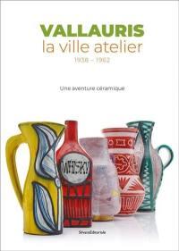 Vallauris, la ville atelier, 1938-1962 : une aventure céramique