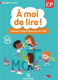 A moi de lire ! CP : manuel d'apprentissage du code : méthode de lecture, conforme aux nouveaux programmes 2019