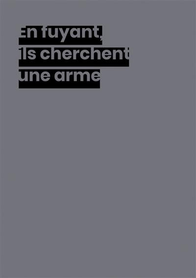 En fuyant, ils cherchent une arme = While running away, they look for a weapon