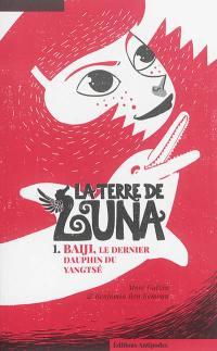 La Terre de Luna. Volume 1, Baiji, le dernier dauphin du Yangtsé