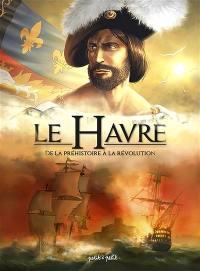 Le Havre. Volume 1, De la préhistoire à la Révolution