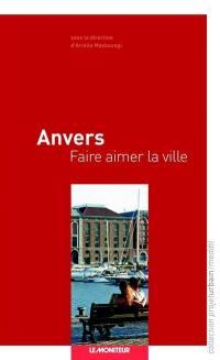 Anvers, faire aimer la ville