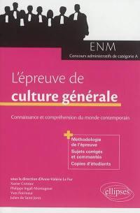 L'épreuve de culture générale : connaissance et compréhension du monde contemporain : ENM, concours administratifs de catégorie A