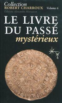 Collection Robert Charroux. Volume 6, Le livre du passé mystérieux