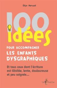 100 idées pour accompagner les enfants dysgraphiques