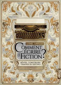 Comment écrire de la fiction ?