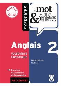 Le mot & l'idée, anglais 2, vocabulaire thématique : exercices de vocabulaire et de grammaire avec corrigés