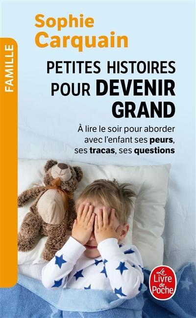 Petites histoires pour devenir grand, A lire le soir, pour aborder avec l'enfant ses peurs, ses tracas, ses questions