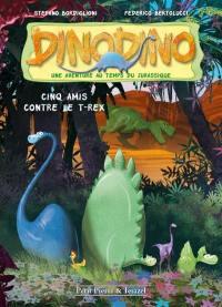 Dinodino. Volume 1, Cinq amis contre le T.rex