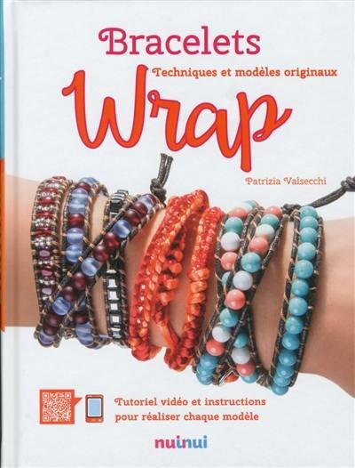 Bracelets wrap : techniques et modèles originaux, tutoriel vidéo et instructions pour réaliser chaque modèle