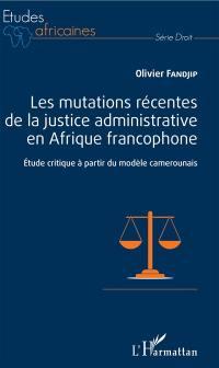 Les mutations récentes de la justice administrative en Afrique francophone
