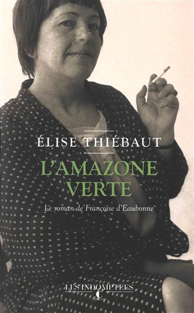 L'amazone verte : le roman de Françoise d'Eaubonne