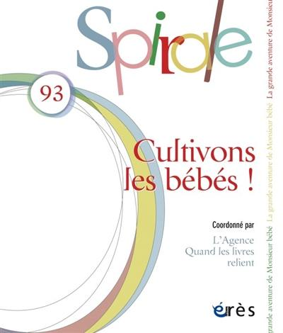 Spirale. n° 93, Cultivons les bébés !