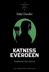 Katniss Everdeen : embraser son destin