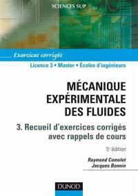 Mécanique expérimentale des fluides. Volume 3, Exercices corrigés avec rappels de cours