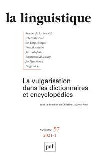 Linguistique (La). n° 1 (2021), La vulgarisation dans les dictionnaires et encyclopédies