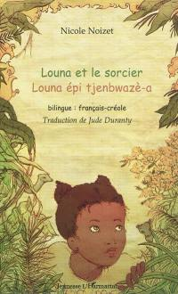 Louna et le sorcier = Louna épi tjenbwazè-a