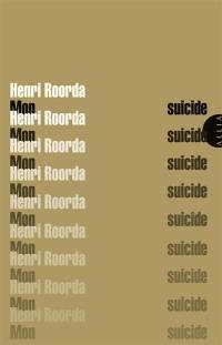 Mon suicide. Suivi de A Henri Roorda