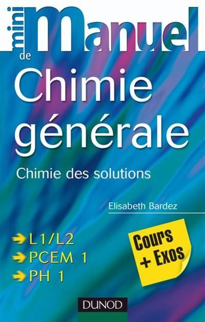 Mini-manuel de chimie générale : chimie des solutions : cours + exos, L1-L2, PCEM 1, PH 1