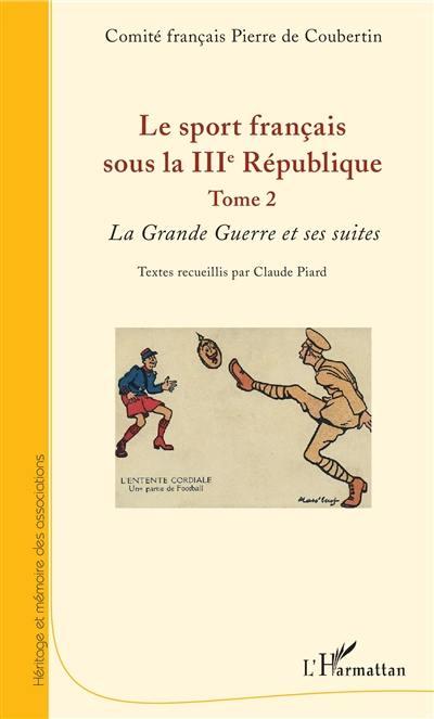 Le sport français sous la IIIe République. Volume 2, La Grande Guerre et ses suites
