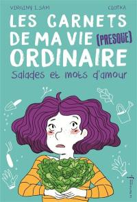 Les carnets de ma vie (presque) ordinaire. Volume 3, Salades et mots d'amour
