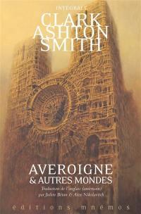 Intégrale Clark Ashton Smith. Volume 3, Averoigne & autres mondes