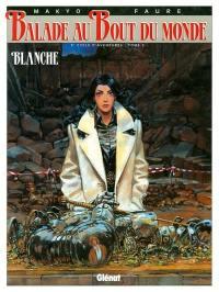 Balade au bout du monde. Volume 10, Blanche