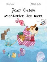 Jean Cabot, aventurier des mers