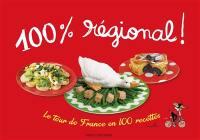 100 % régional ! : le tour de France en 100 recettes