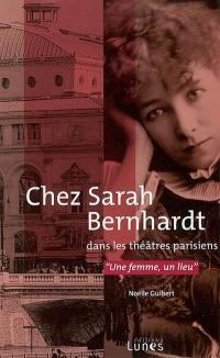 Chez Sarah Bernhardt dans les théâtres parisiens