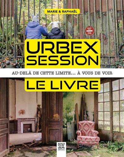 Urbex session, le livre : au-delà de cette limite... à vous de voir