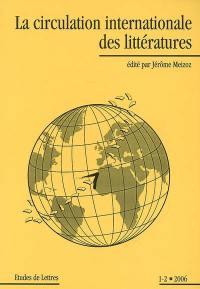 Etudes de lettres. n° 1-2 (2006), La circulation internationale des littératures