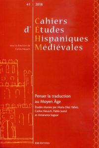 Cahiers d'études hispaniques médiévales. n° 41, Penser la traduction au Moyen Age
