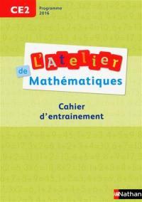 L'atelier de mathématiques CE2 : cahier d'entraînement : programme 2016