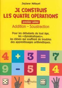Je construis les quatre opérations. Volume 1, Addition-soustraction
