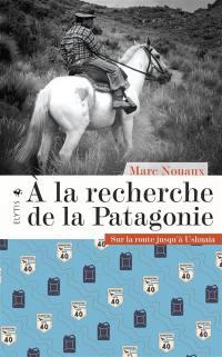 A la recherche de la Patagonie