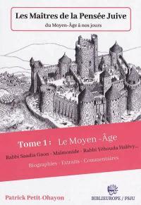 Les maîtres de la pensée juive du Moyen Age à nos jours. Volume 1, Le Moyen Age
