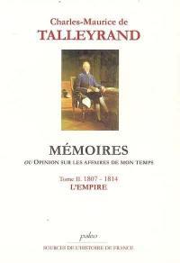Mémoires ou Opinion sur les affaires de mon temps. Volume 2, 1807-1814