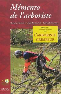 Mémento de l'arboriste. Volume 1, L'arboriste grimpeur