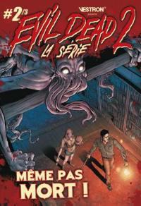 Evil dead 2, la série. Volume 2, Même pas mort!