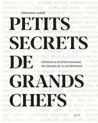 Petits secrets de grands chefs : portraits & recettes familiales des grands de la gastronomie