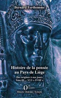 Histoire de la pensée au pays de Liège. Volume 3, XVIe s.-XVIIIe s.