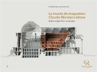 Le musée de maquettes Claude-Nicolas Ledoux