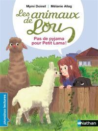 Les animaux de Lou. Pas de pyjama pour Petit lama ! : niveau 2