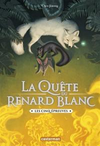 La quête du renard blanc. Vol. 2. Les cinq épreuves