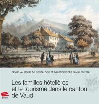 Revue vaudoise de généalogie et d'histoire des familles. n° 2018, Les familles hôtelières et le tourisme dans le canton de Vaud