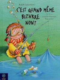 C'est quand même bizarre, non ? : ce livre grouille d'erreurs, trouve-les !